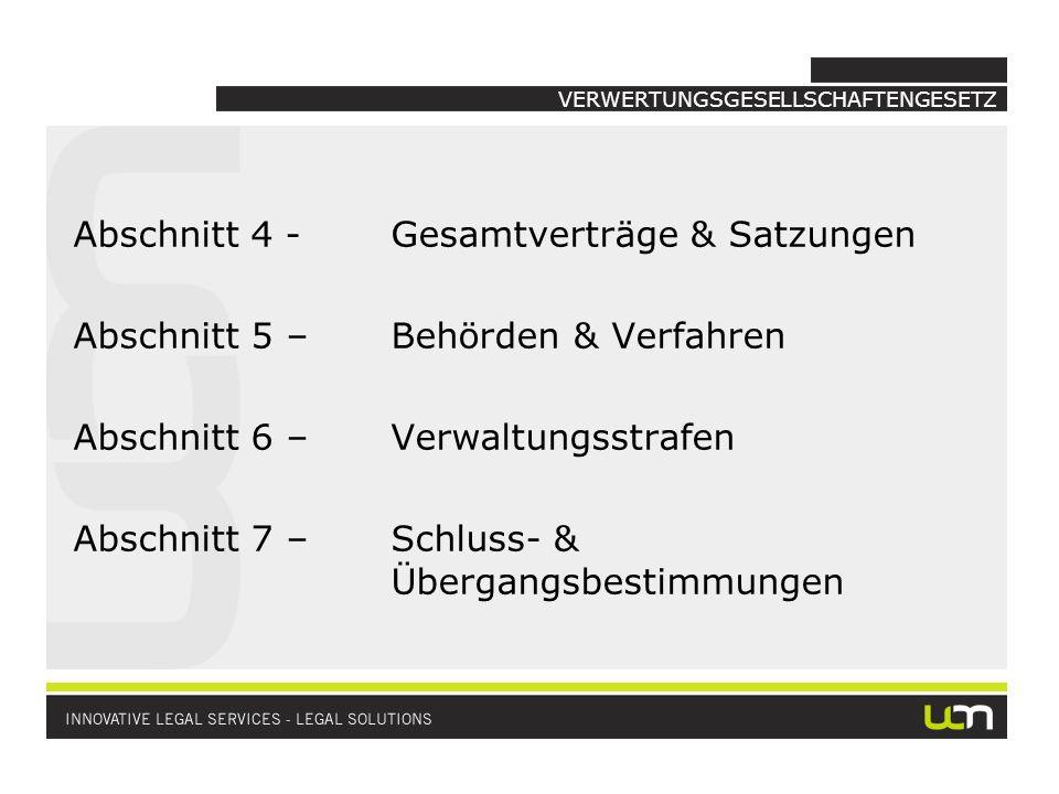 VERWERTUNGSGESELLSCHAFTENGESETZ Abschnitt 4-Gesamtverträge & Satzungen Abschnitt 5 –Behörden & Verfahren Abschnitt 6 –Verwaltungsstrafen Abschnitt 7 –