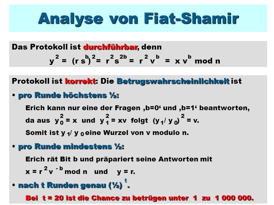 M kennt: das öffentliche n = pq aber nicht p und q das öffentliche v = s mod n aber nicht das Geheimnis s 2 Fiat-Shamir ist Zero-Knowledge x wählt zufälliges Bit b b ist b = c, so sei y = r y Überprüfung klappt Simuliertes Protokoll Simulator M ist b c, so wiederhole wählt zufälliges Bit c wählt Zufallszahl r berechnet x = r v mod n 2-c