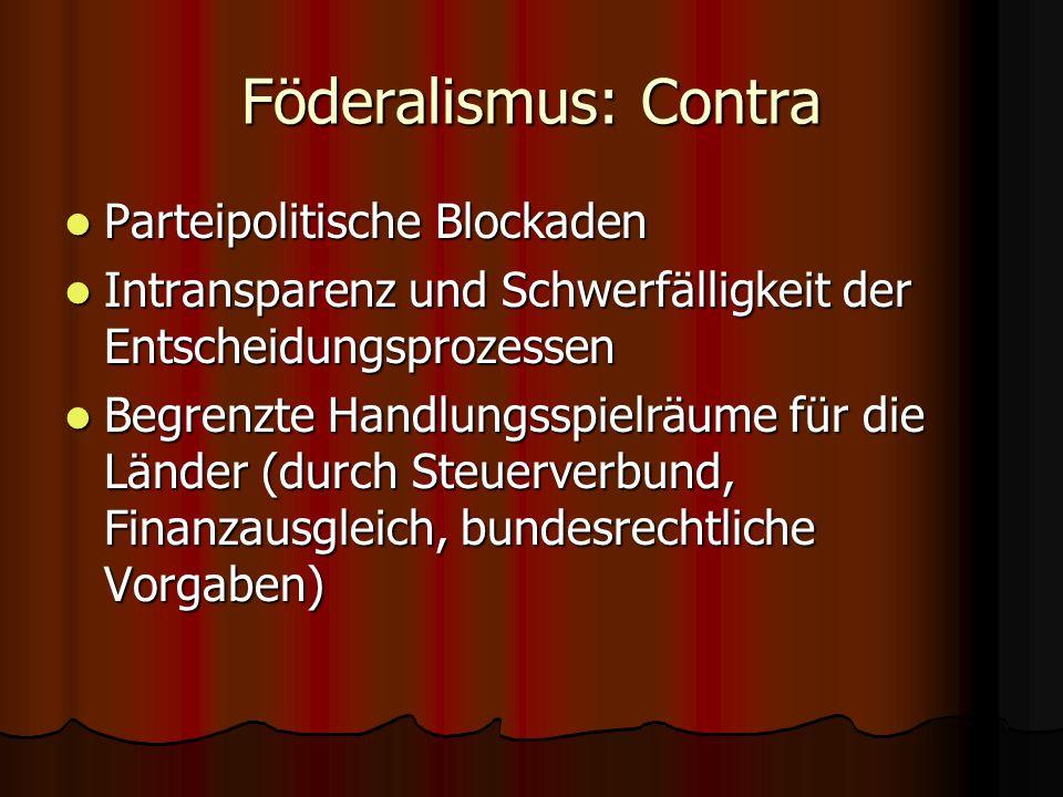 Föderalismus: Contra Parteipolitische Blockaden Parteipolitische Blockaden Intransparenz und Schwerfälligkeit der Entscheidungsprozessen Intransparenz