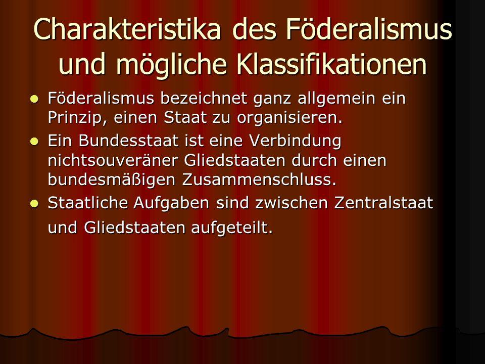 Charakteristika des Föderalismus und mögliche Klassifikationen Föderalismus bezeichnet ganz allgemein ein Prinzip, einen Staat zu organisieren. Födera
