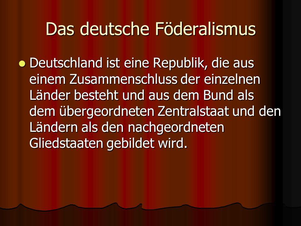 Das deutsche Föderalismus Deutschland ist eine Republik, die aus einem Zusammenschluss der einzelnen Länder besteht und aus dem Bund als dem übergeord