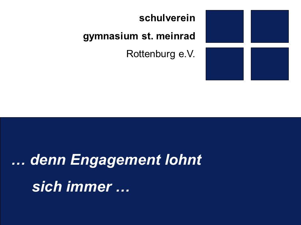 … denn Engagement lohnt sich immer … schulverein gymnasium st. meinrad Rottenburg e.V.