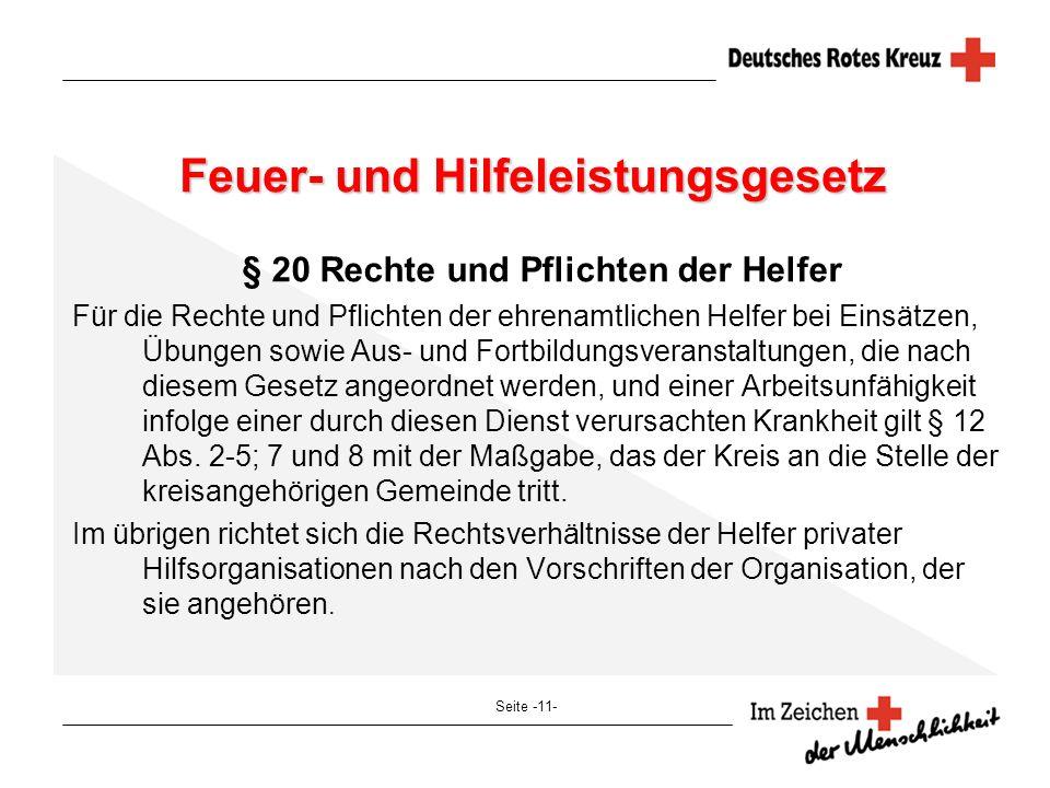 Seite -11- Feuer- und Hilfeleistungsgesetz § 20 Rechte und Pflichten der Helfer Für die Rechte und Pflichten der ehrenamtlichen Helfer bei Einsätzen,