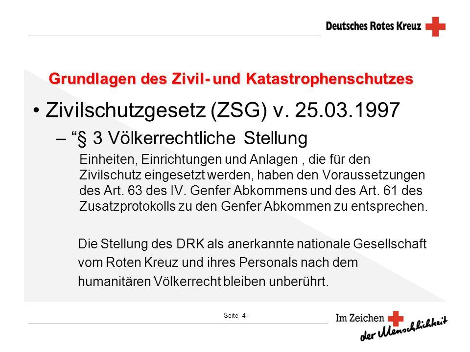 Seite -4- Grundlagen des Zivil- und Katastrophenschutzes Zivilschutzgesetz (ZSG) v. 25.03.1997 – § 3 Völkerrechtliche Stellung Einheiten, Einrichtunge