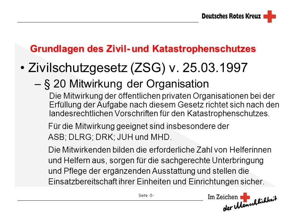 Seite -5- Grundlagen des Zivil- und Katastrophenschutzes Zivilschutzgesetz (ZSG) v. 25.03.1997 – § 20 Mitwirkung der Organisation Die Mitwirkung der ö