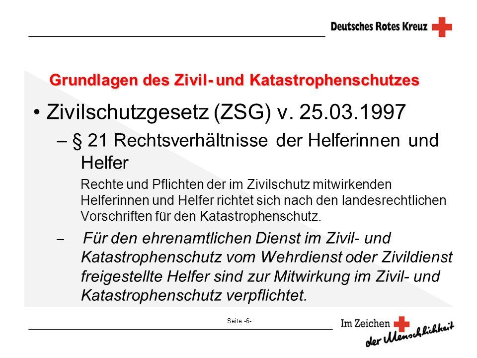 Seite -6- Grundlagen des Zivil- und Katastrophenschutzes Zivilschutzgesetz (ZSG) v. 25.03.1997 – § 21 Rechtsverhältnisse der Helferinnen und Helfer Re