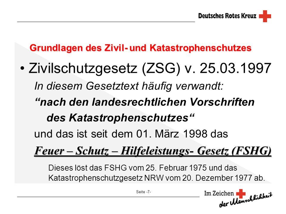 Seite -7- Grundlagen des Zivil- und Katastrophenschutzes Zivilschutzgesetz (ZSG) v. 25.03.1997 In diesem Gesetztext häufig verwandt: nach den landesre