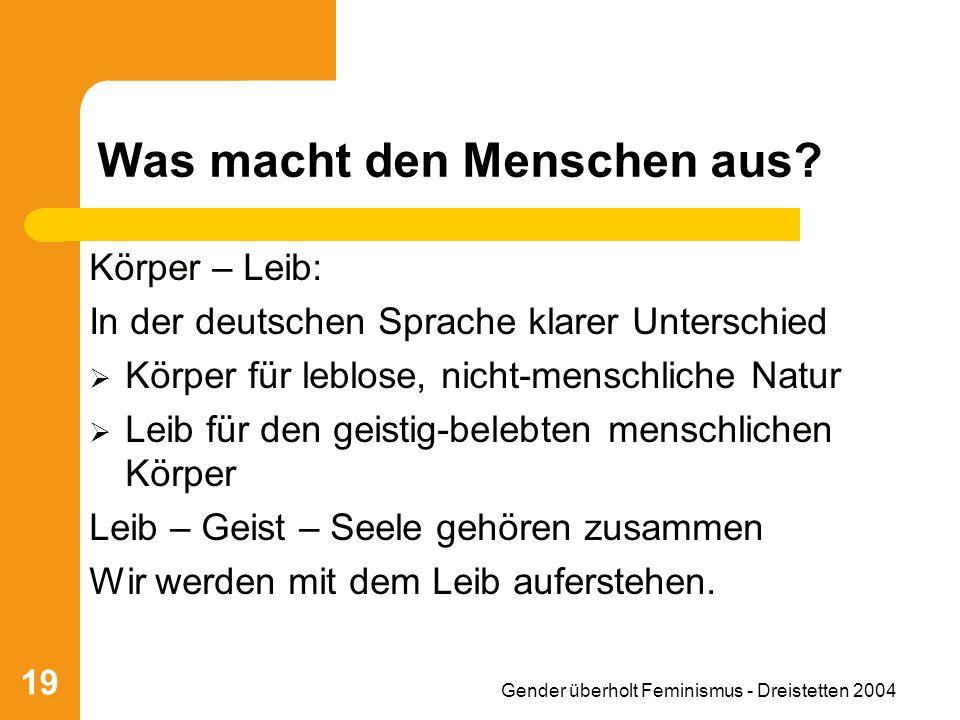 Gender überholt Feminismus - Dreistetten 2004 19 Was macht den Menschen aus.