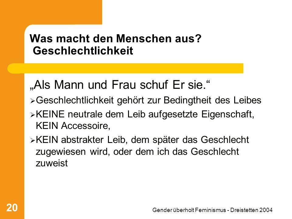 Gender überholt Feminismus - Dreistetten 2004 20 Was macht den Menschen aus.