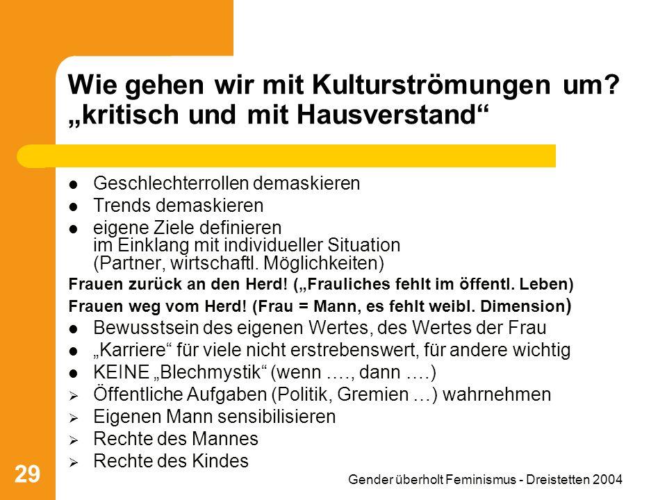 Gender überholt Feminismus - Dreistetten 2004 29 Wie gehen wir mit Kulturströmungen um? kritisch und mit Hausverstand Geschlechterrollen demaskieren T