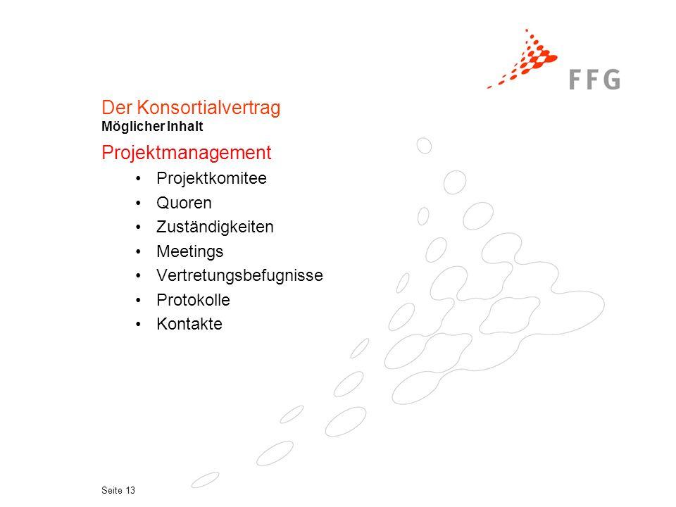 Seite 12 Der Konsortialvertrag Möglicher Inhalt Zugangsrechte Präzisierung und Klärung der EU-Vertragsbestimmungen Projektdurchführung - Verwertung Veröffentlichungen Einspruchsmöglichkeiten Formaler Ablauf