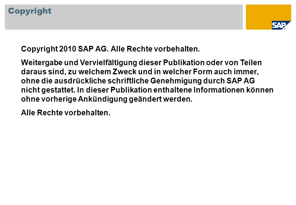 Copyright 2010 SAP AG. Alle Rechte vorbehalten. Weitergabe und Vervielfältigung dieser Publikation oder von Teilen daraus sind, zu welchem Zweck und i