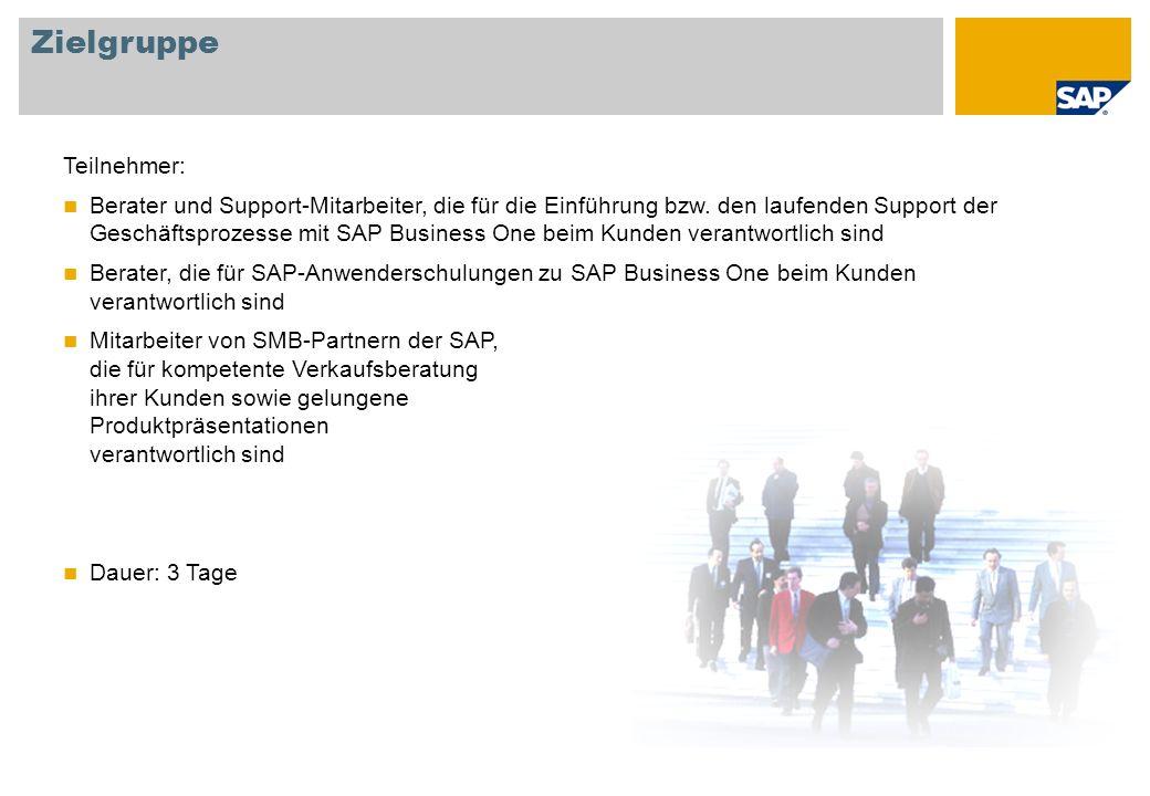 Zielgruppe Teilnehmer: Berater und Support-Mitarbeiter, die für die Einführung bzw. den laufenden Support der Geschäftsprozesse mit SAP Business One b