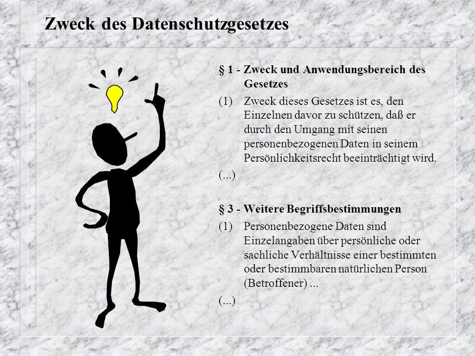 Zweck des Datenschutzgesetzes § 1 - Zweck und Anwendungsbereich des Gesetzes (1)Zweck dieses Gesetzes ist es, den Einzelnen davor zu schützen, daß er