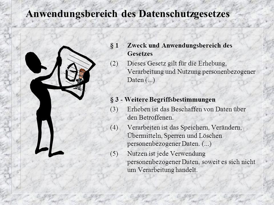 Anwendungsbereich des Datenschutzgesetzes § 1 Zweck und Anwendungsbereich des Gesetzes (2)Dieses Gesetz gilt für die Erhebung, Verarbeitung und Nutzun