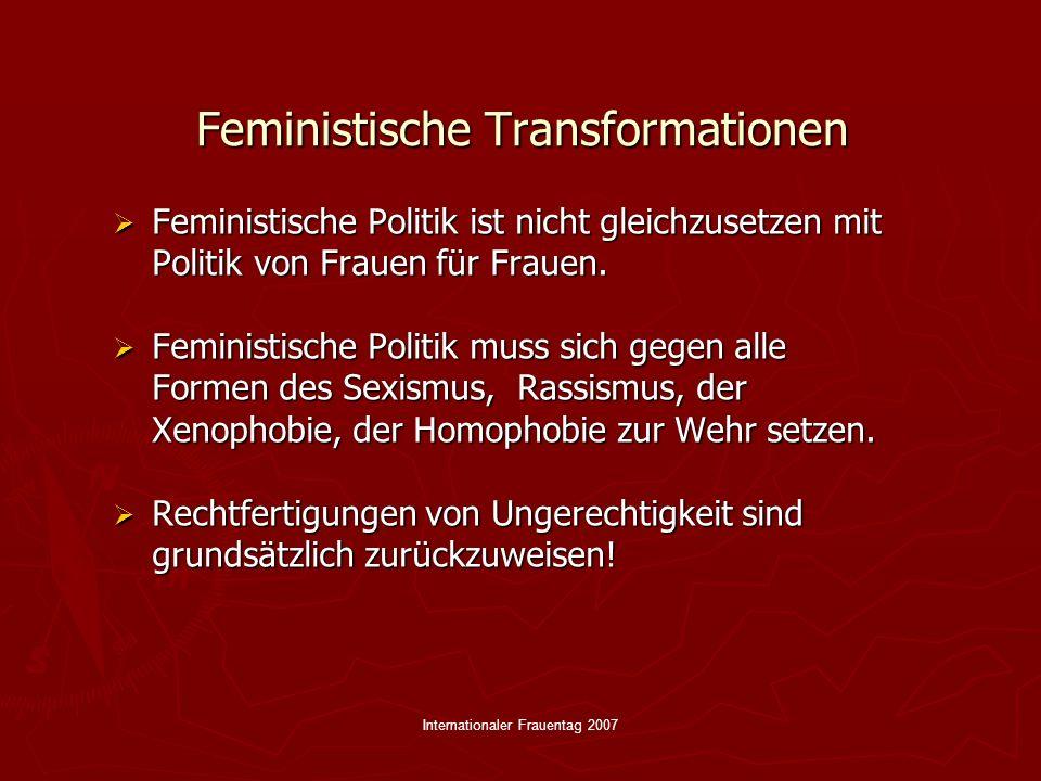 Internationaler Frauentag 2007 Feministische Transformationen Feministische Politik ist nicht gleichzusetzen mit Politik von Frauen für Frauen. Femini