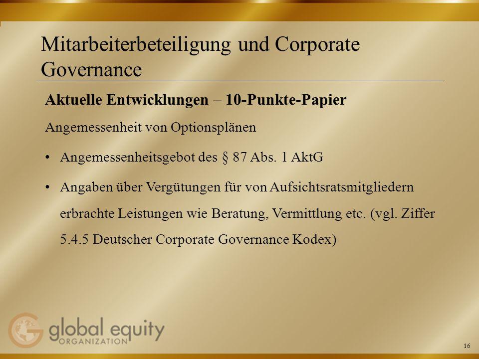 16 Mitarbeiterbeteiligung und Corporate Governance Aktuelle Entwicklungen – 10-Punkte-Papier Angemessenheit von Optionsplänen Angemessenheitsgebot des
