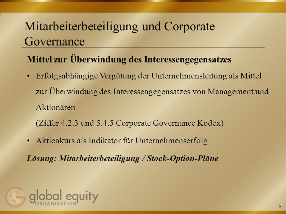 6 Mitarbeiterbeteiligung und Corporate Governance Mittel zur Überwindung des Interessengegensatzes Erfolgsabhängige Vergütung der Unternehmensleitung