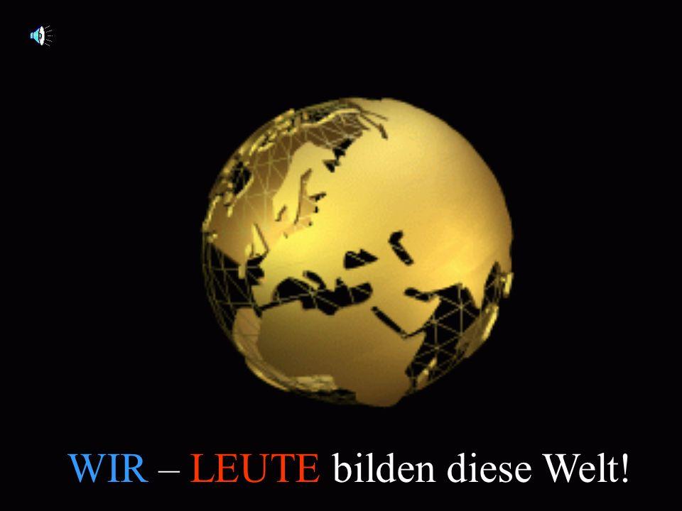 WIR – LEUTE bilden diese Welt!