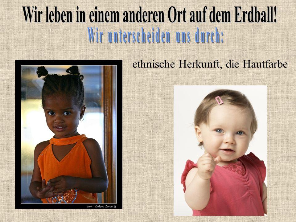 ethnische Herkunft, die Hautfarbe