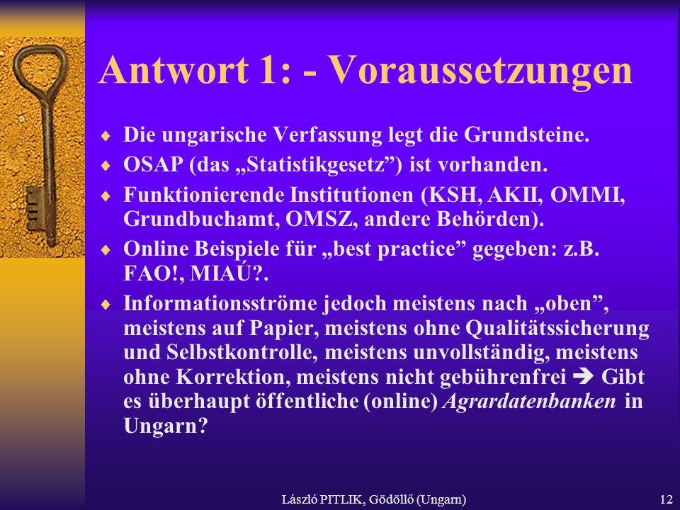 László PITLIK, Gödöllő (Ungarn)12 Antwort 1: - Voraussetzungen Die ungarische Verfassung legt die Grundsteine. OSAP (das Statistikgesetz) ist vorhande