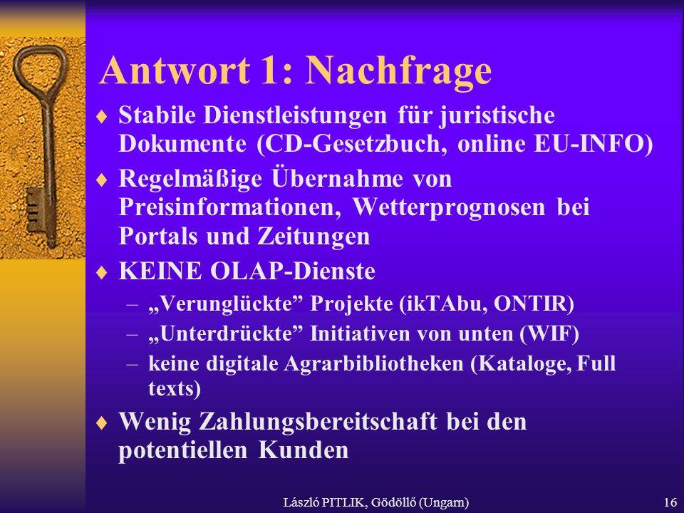 László PITLIK, Gödöllő (Ungarn)16 Antwort 1: Nachfrage Stabile Dienstleistungen für juristische Dokumente (CD-Gesetzbuch, online EU-INFO) Regelmäßige