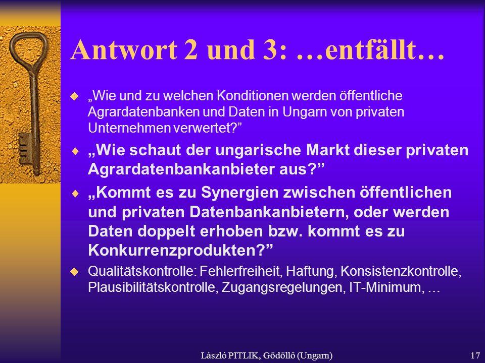 László PITLIK, Gödöllő (Ungarn)17 Antwort 2 und 3: …entfällt… Wie und zu welchen Konditionen werden öffentliche Agrardatenbanken und Daten in Ungarn v