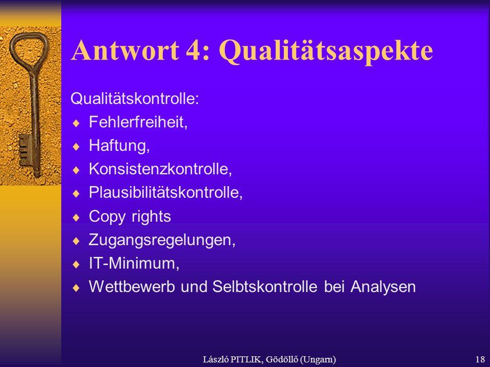 László PITLIK, Gödöllő (Ungarn)18 Antwort 4: Qualitätsaspekte Qualitätskontrolle: Fehlerfreiheit, Haftung, Konsistenzkontrolle, Plausibilitätskontroll