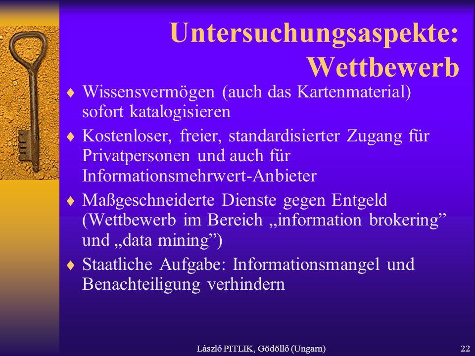 László PITLIK, Gödöllő (Ungarn)22 Untersuchungsaspekte: Wettbewerb Wissensvermögen (auch das Kartenmaterial) sofort katalogisieren Kostenloser, freier