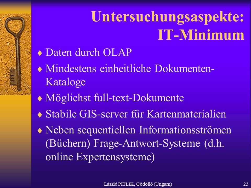 László PITLIK, Gödöllő (Ungarn)23 Untersuchungsaspekte: IT-Minimum Daten durch OLAP Mindestens einheitliche Dokumenten- Kataloge Möglichst full-text-D