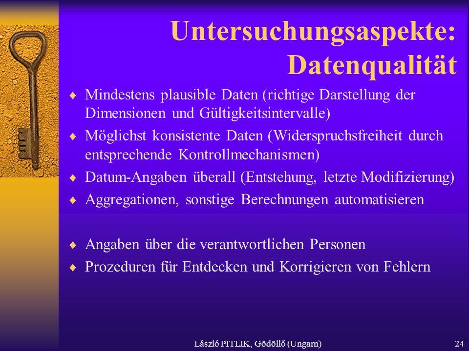 László PITLIK, Gödöllő (Ungarn)24 Untersuchungsaspekte: Datenqualität Mindestens plausible Daten (richtige Darstellung der Dimensionen und Gültigkeits