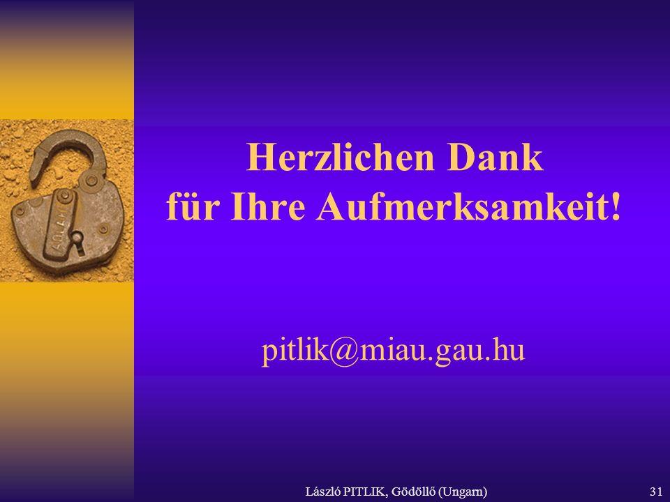 László PITLIK, Gödöllő (Ungarn)31 Herzlichen Dank für Ihre Aufmerksamkeit! pitlik@miau.gau.hu