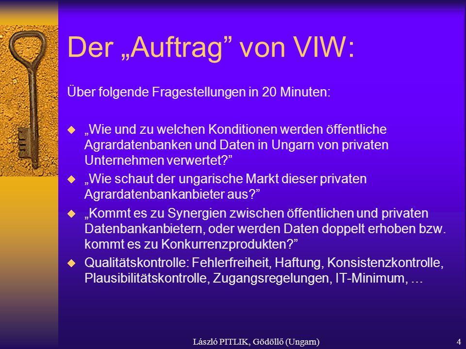 László PITLIK, Gödöllő (Ungarn)4 Der Auftrag von VIW: Über folgende Fragestellungen in 20 Minuten: Wie und zu welchen Konditionen werden öffentliche A