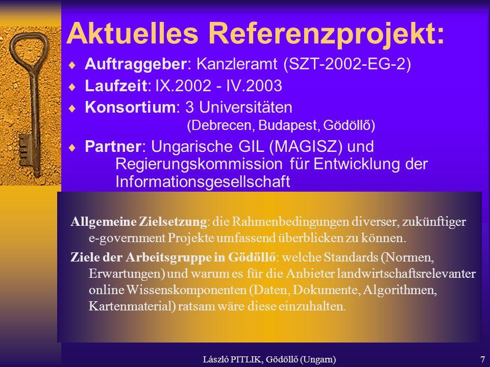 László PITLIK, Gödöllő (Ungarn)7 Aktuelles Referenzprojekt: Auftraggeber: Kanzleramt (SZT-2002-EG-2) Laufzeit: IX.2002 - IV.2003 Konsortium: 3 Univers