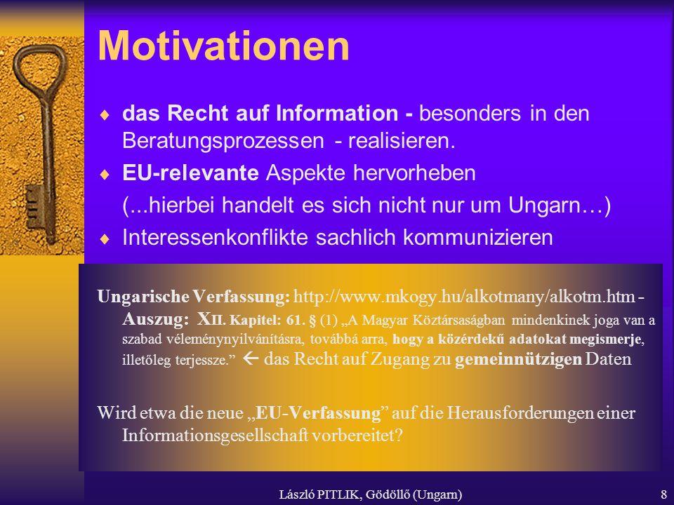 László PITLIK, Gödöllő (Ungarn)8 Motivationen das Recht auf Information - besonders in den Beratungsprozessen - realisieren. EU-relevante Aspekte herv