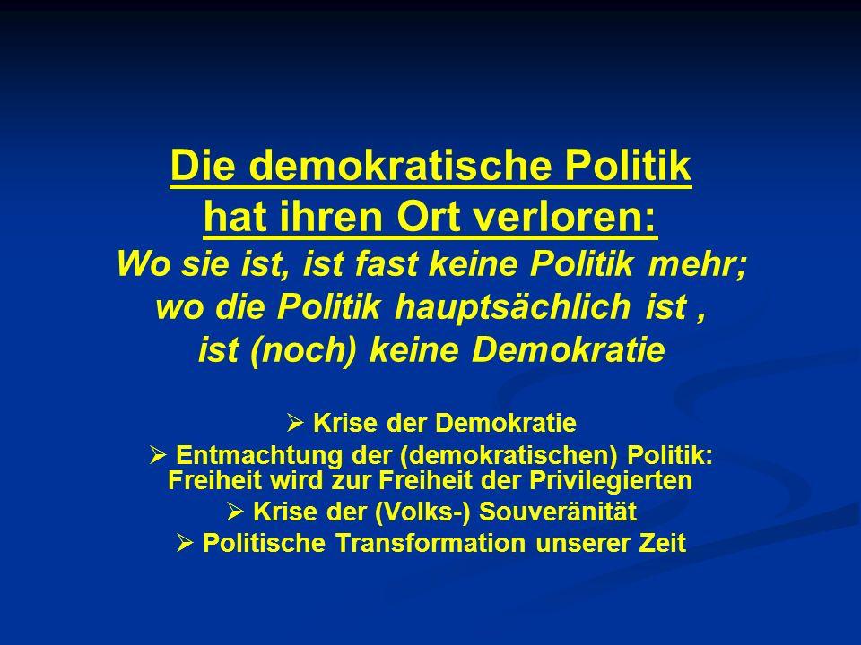 Die demokratische Politik hat ihren Ort verloren: Wo sie ist, ist fast keine Politik mehr; wo die Politik hauptsächlich ist, ist (noch) keine Demokrat
