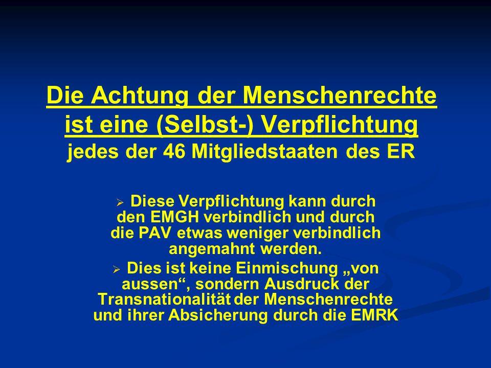 Die Achtung der Menschenrechte ist eine (Selbst-) Verpflichtung jedes der 46 Mitgliedstaaten des ER Diese Verpflichtung kann durch den EMGH verbindlic