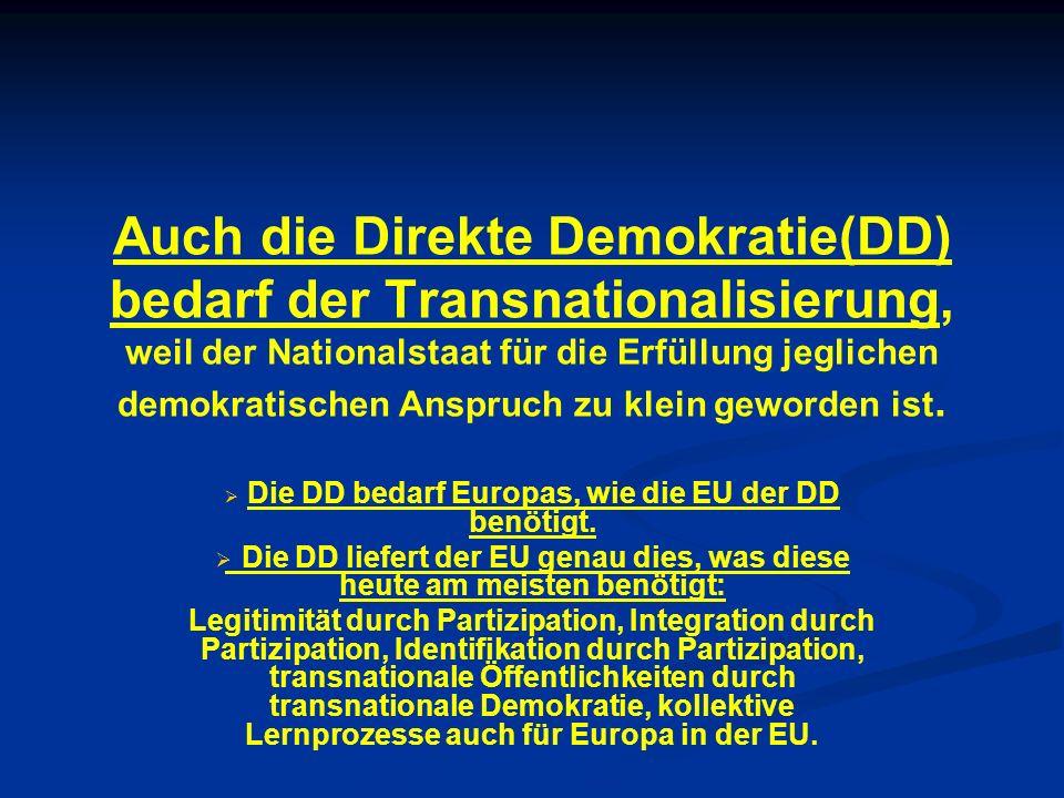 Auch die Direkte Demokratie(DD) bedarf der Transnationalisierung, weil der Nationalstaat für die Erfüllung jeglichen demokratischen Anspruch zu klein