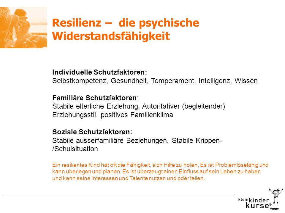 Resilienz – die psychische Widerstandsfähigkeit Individuelle Schutzfaktoren: Selbstkompetenz, Gesundheit, Temperament, Intelligenz, Wissen Familiäre S