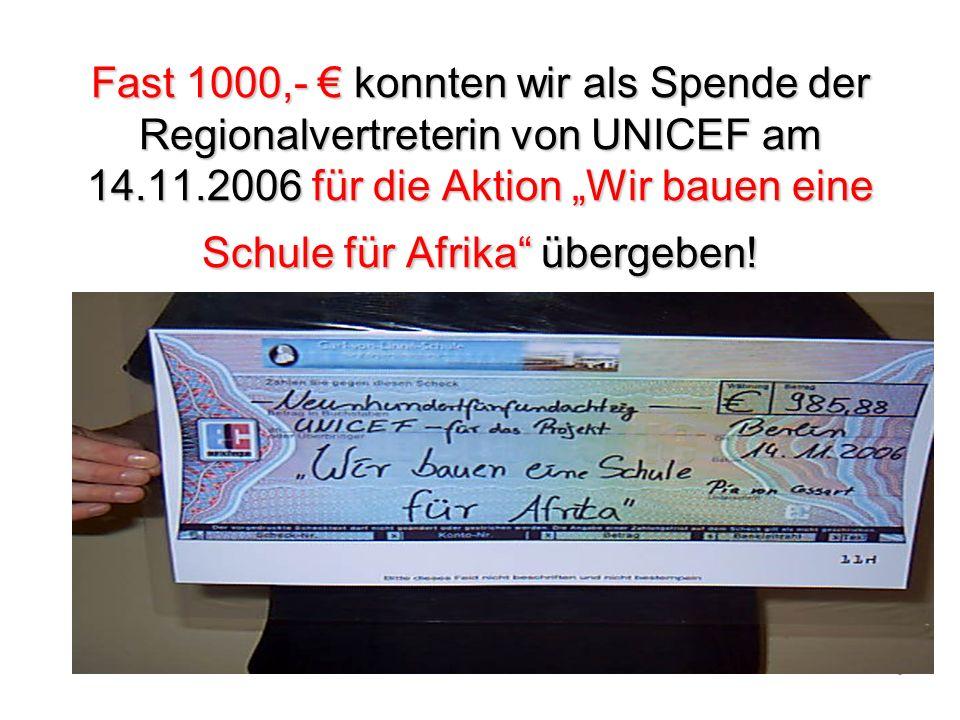 8 Fast 1000,- konnten wir als Spende der Regionalvertreterin von UNICEF am 14.11.2006 für die Aktion Wir bauen eine Schule für Afrika übergeben!