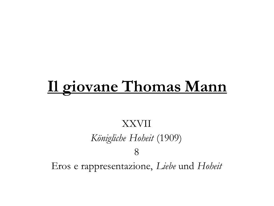 Il giovane Thomas Mann XXVII Königliche Hoheit (1909) 8 Eros e rappresentazione, Liebe und Hoheit