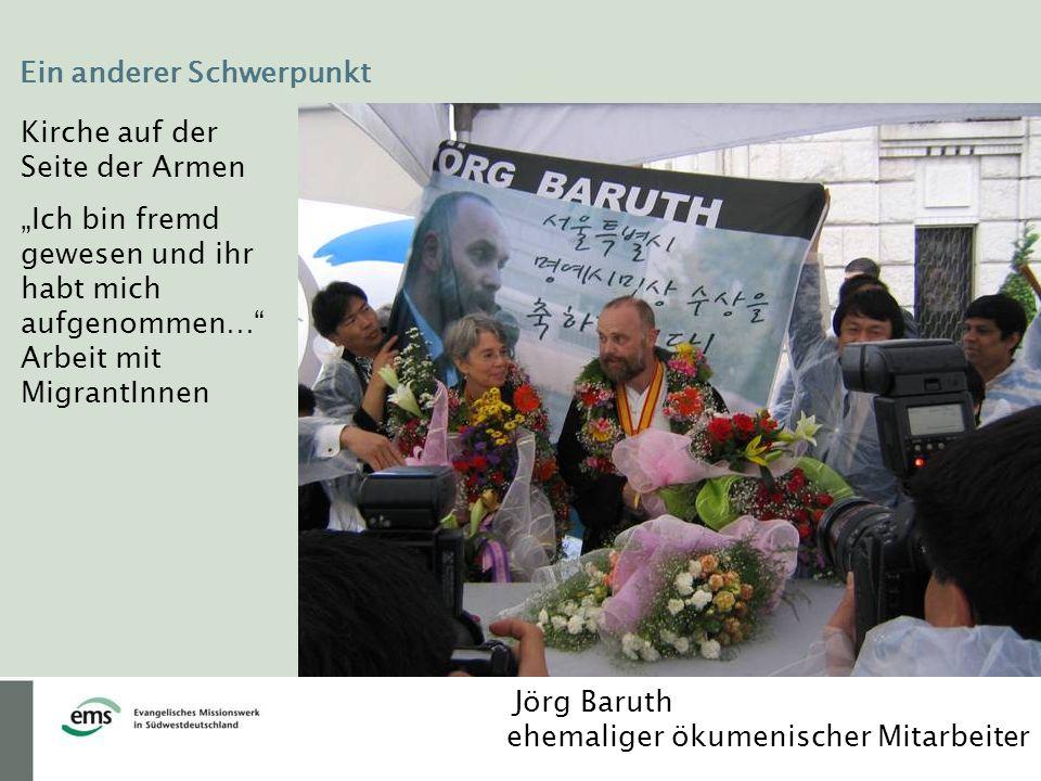 Ein anderer Schwerpunkt Kirche auf der Seite der Armen Ich bin fremd gewesen und ihr habt mich aufgenommen… Arbeit mit MigrantInnen Jörg Baruth ehemaliger ökumenischer Mitarbeiter