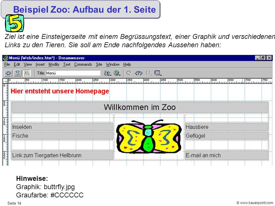 © www.bauerpoint.com Seite 14 Beispiel Zoo: Aufbau der 1. Seite Ziel ist eine Einsteigerseite mit einem Begrüssungstext, einer Graphik und verschieden