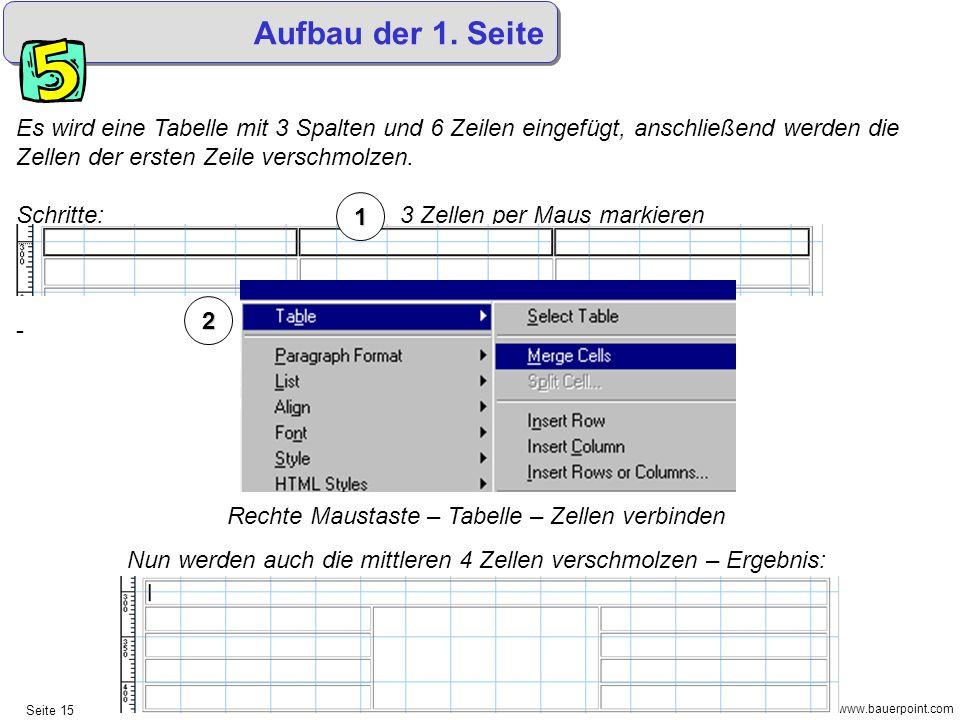© www.bauerpoint.com Seite 15 Aufbau der 1. Seite Es wird eine Tabelle mit 3 Spalten und 6 Zeilen eingefügt, anschließend werden die Zellen der ersten