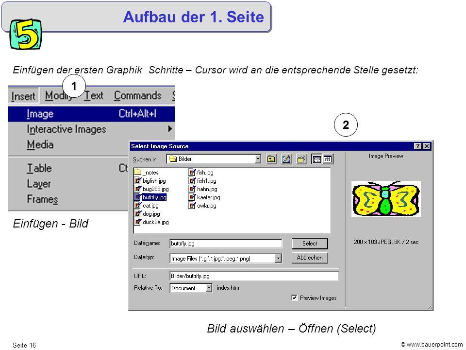 © www.bauerpoint.com Seite 16 Aufbau der 1. Seite Einfügen der ersten Graphik Schritte – Cursor wird an die entsprechende Stelle gesetzt: 2 1 Einfügen