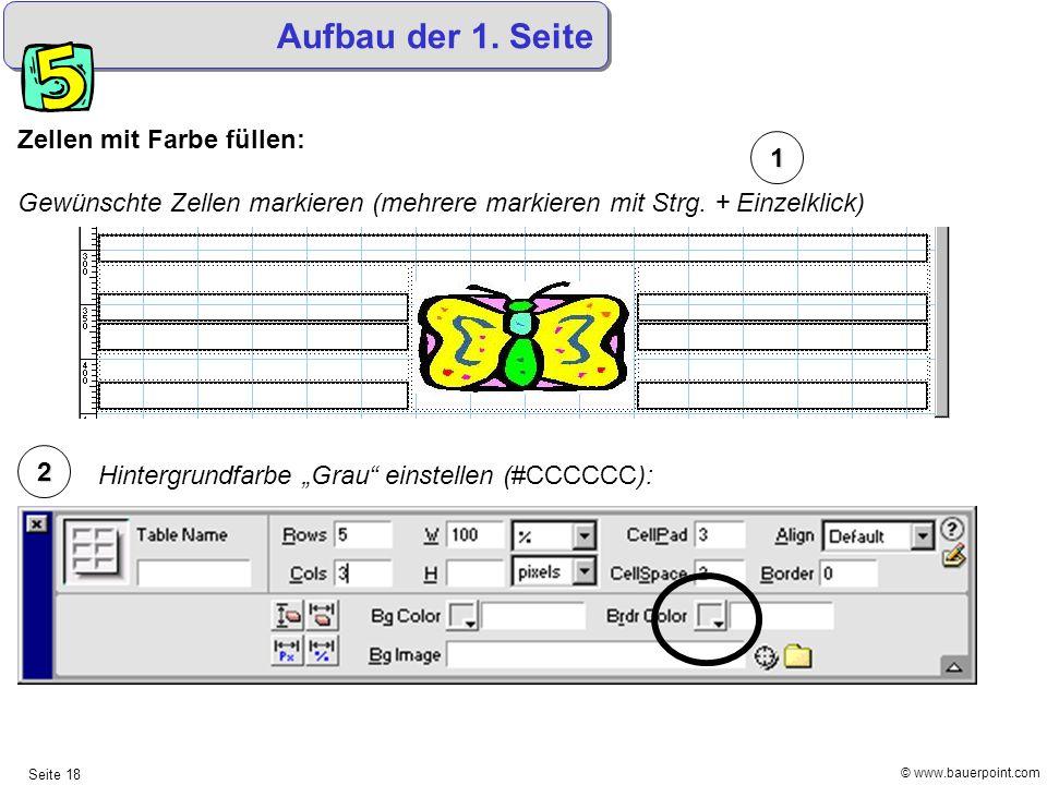 © www.bauerpoint.com Seite 18 Aufbau der 1. Seite Zellen mit Farbe füllen: Gewünschte Zellen markieren (mehrere markieren mit Strg. + Einzelklick) 2 1