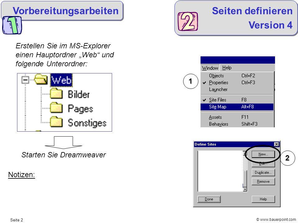 © www.bauerpoint.com Seite 2 Vorbereitungsarbeiten Erstellen Sie im MS-Explorer einen Hauptordner Web und folgende Unterordner: Starten Sie Dreamweave