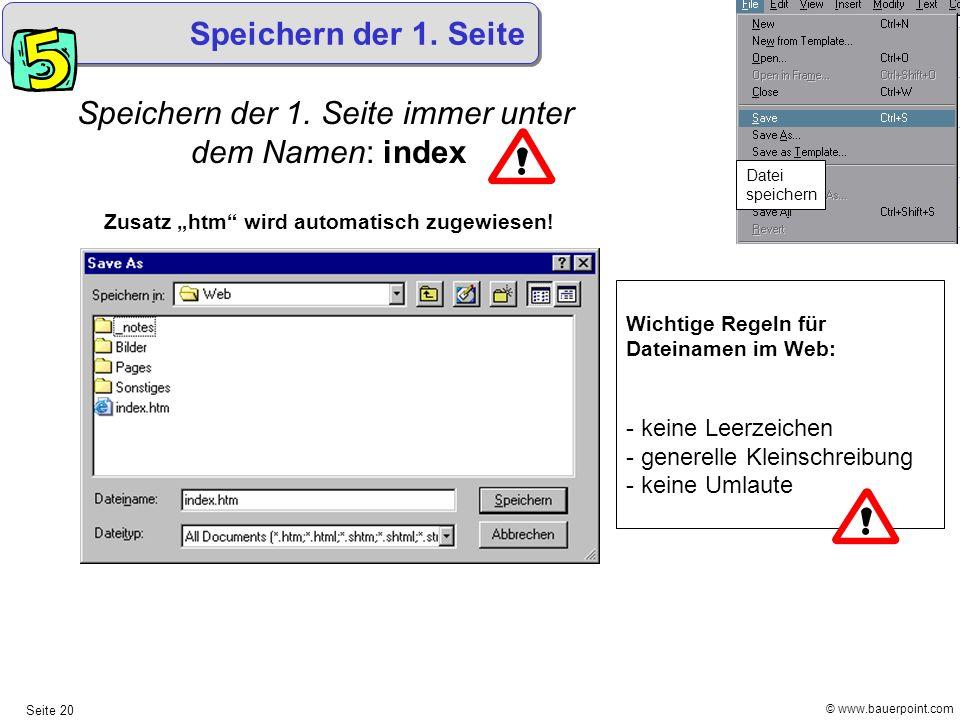 © www.bauerpoint.com Seite 20 Speichern der 1. Seite immer unter dem Namen: index Zusatz htm wird automatisch zugewiesen! Datei speichern Speichern de