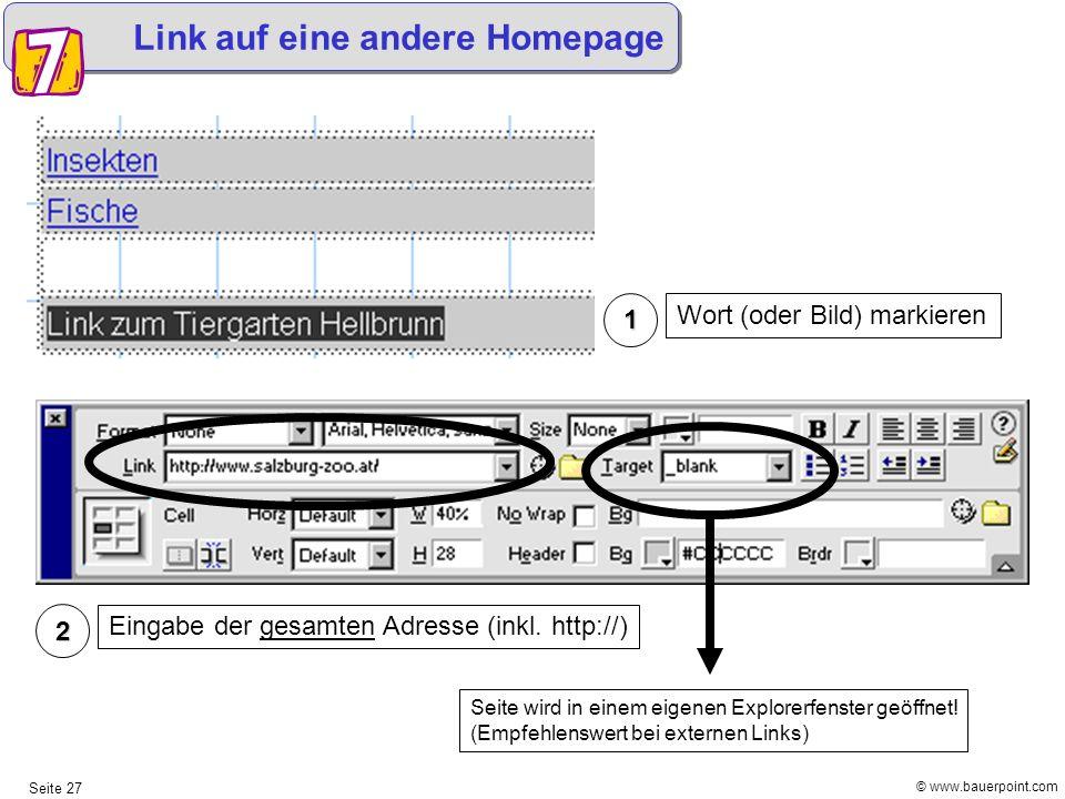 © www.bauerpoint.com Seite 27 Link auf eine andere Homepage 1 Wort (oder Bild) markieren 2 Eingabe der gesamten Adresse (inkl. http://) Seite wird in