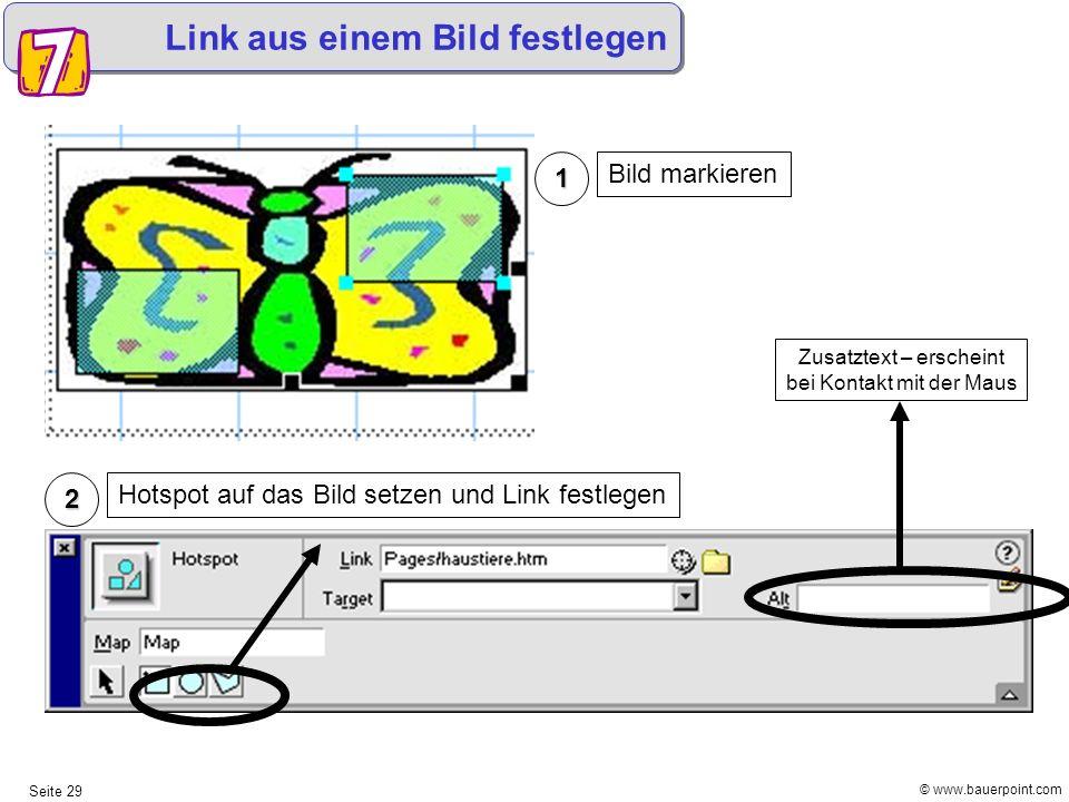 © www.bauerpoint.com Seite 29 Link aus einem Bild festlegen 1 Bild markieren 2 Hotspot auf das Bild setzen und Link festlegen Zusatztext – erscheint b